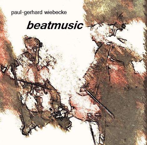 "paul-gerhard wiebecke: ""beatmusic"""