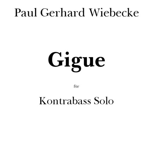 "Paul-Gerhard Wiebecke: ""Gigue for double bass solo"""