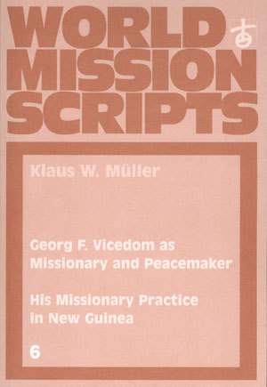 Georg F. Vicedom as Missionary and Peacemaker