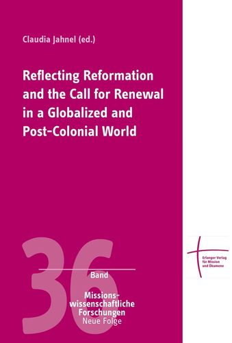 Reflecting Reformation and the Call for Renewal in a Globalized and Post-Colonial World