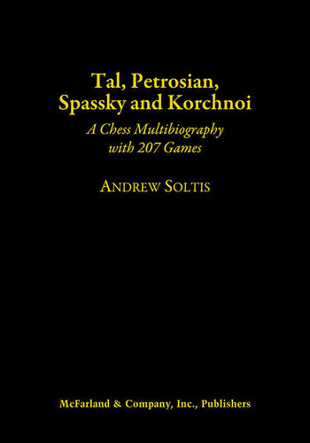 Tal, Petrosian, Spassky and Korchnoi - A Chess Multibiography with 207 Games