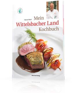 Mein Wittelsbacher Land Kochbuch