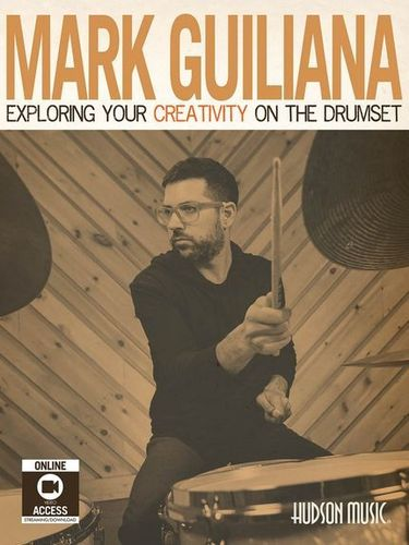 Guiliana, Mark: Exploring your creativity on the Drumset