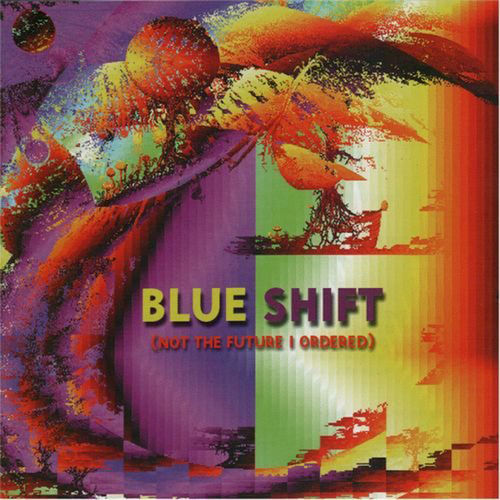 BLUE SHIFT - Not The Future I Ordered