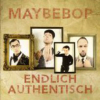 Maybebop: Endlich authentisch