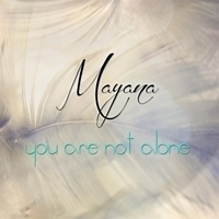 Mayana: You are not allone